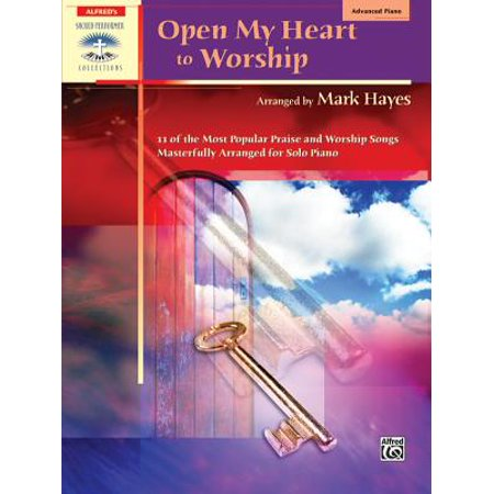 Open My Heart to Worship : 11 of the Most Popular Praise and Worship Songs Masterfully Arranged for Solo Piano