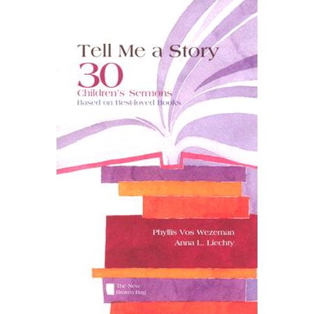 Tell Me a Story : 30 Children's Sermons Based on Best-Loved Books the New Brown
