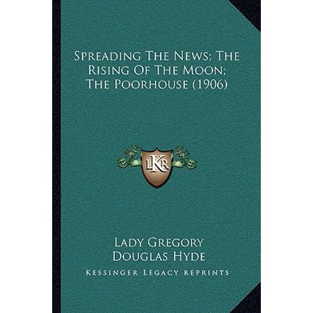 Spreading the News; The Rising of the Moon; The Poorhouse (The Rising Of The Moon Lady Gregory Analysis)