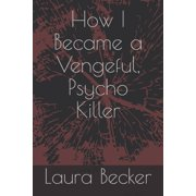 How I Became a Vengeful, Psycho Killer