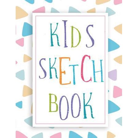 Kids Sketch Book : Sketch Book For Kids: Childrens Sketch Book for Drawing Practice ( Best Gifts for Age 4, 5, 6, 7, 8, 9, 10, 11, and 12 Year Old Boys and Girls, 8.5 x 11 Large Blank Pages For Sketching (Classroom Edition Sketchbook For Kids,