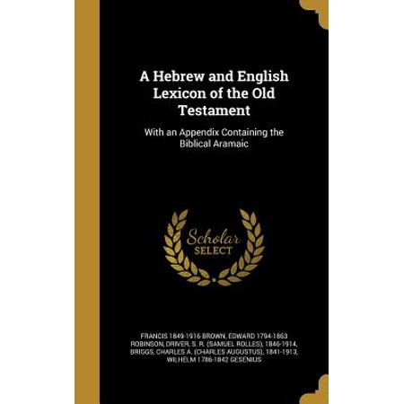 A Hebrew and English Lexicon of the Old Testament : With an Appendix Containing the Biblical