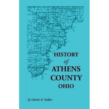 History of Athens County, Ohio, and Incidentally of the Ohio Land Company and the First Settlement of the State at Marietta, with Personal and Biograp