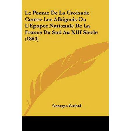 Le Poeme De La Croisade Contre Les Albigeois Ou Lepopee Nationale De La France Du Sud Au Xiii Siecle  1863