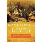 Mayflower Lives : Pilgrims in a New World and the Early American Experience