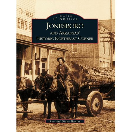 Jonesboro and Arkansas's Historic Northeast Corner - eBook