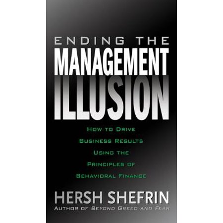 Ending the Management Illusion: How to Drive Business Results Using the  Principles of Behavioral Finance - eBook