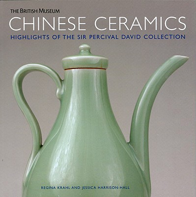 Chinese Ceramics : Highlights of the Sir Percival David Collection