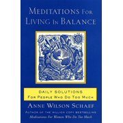 Meditations for Living in Balance: Daily Solutions for People Who Do Too Much (Paperback)