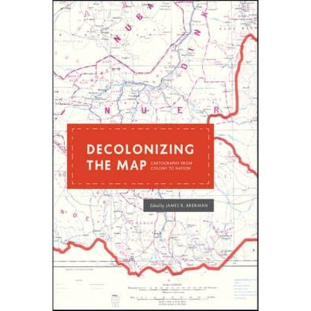Decolonizing The Map  Cartography From Colony To Nation