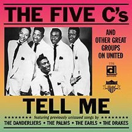 Full Title  Tell Me  The Five Cs   Other Great Groups On United Producer  Leonard Allencompilation Producers  Robert G  Koester  Steve Wagner Liner Note Author  Bob Pruter Recording Information  1953   1957