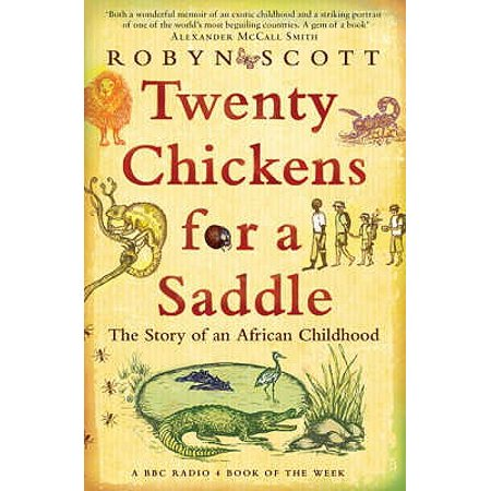 Twenty Chickens for a Saddle : The Story of an African Childhood. Robyn