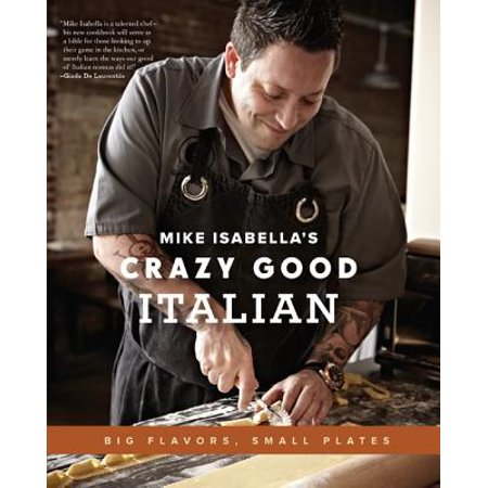 - Mike Isabella's Crazy Good Italian : Big Flavors, Small Plates
