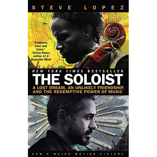 The Soloist: A Lost Dream, an Unlikely Friendship and the Redemptive Power of Music