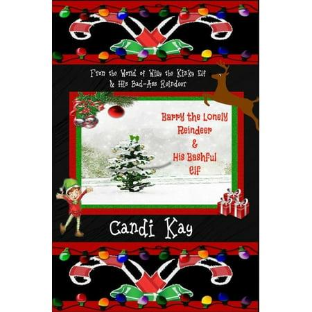 Barry the Lonely Reindeer & His Bashful Elf - - Elf Reindeer