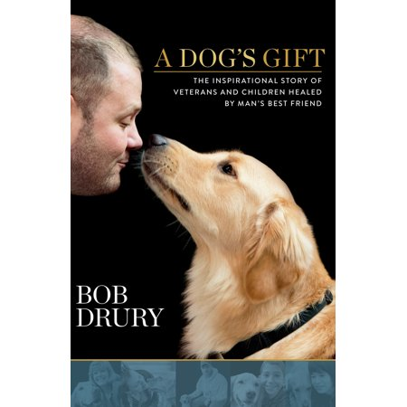 A Dog's Gift : The Inspirational Story of Veterans and Children Healed by Man's Best