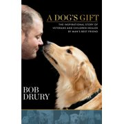 A Dog's Gift : The Inspirational Story of Veterans and Children Healed by Man's Best Friend