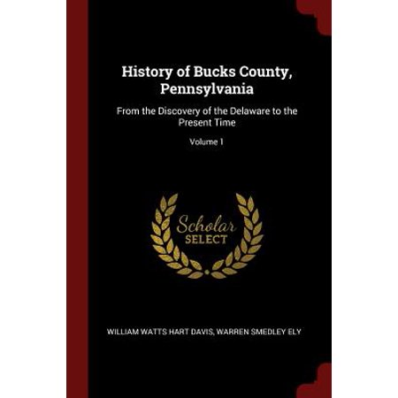 History of Bucks County, Pennsylvania : From the Discovery of the Delaware to the Present Time; Volume 1 ()