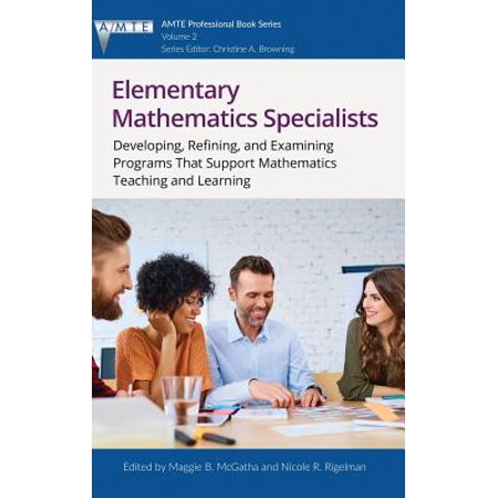 Elementary Mathematics Specialists : Developing, Refining, and Examining Programs That Support Mathematics Teaching and