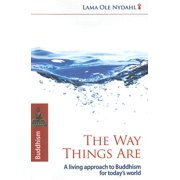 The Way Things Are : A Living Approach to Buddhism for Today's World
