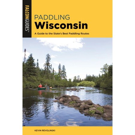 Paddling Wisconsin : A Guide to the State's Best Paddling