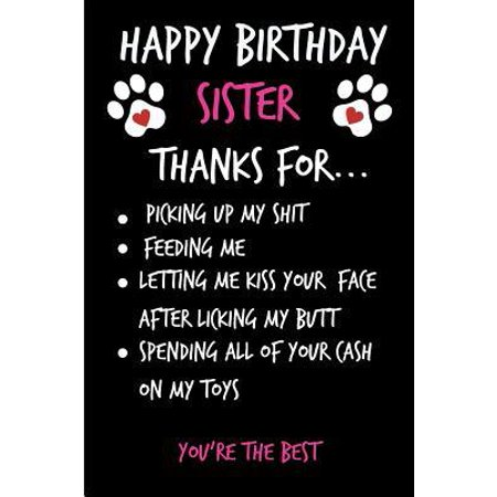 Happy Birthday Sister, Thanks for Picking Up My Shit: Birthday Notebook from Pet Dog Cat Lover Rude Gag Funny-Cheeky Joke Journal for Bestie/Friend/He