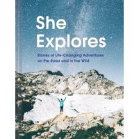 She explores : stories of life-changing adventures on the road and in the wild: 9781452167664