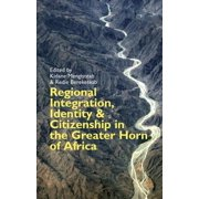 Regional Integration, Identity & Citizenship in the Greater Horn of Africa