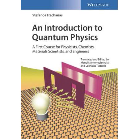 An Introduction to Quantum Physics : A First Course for Physicists, Chemists, Materials Scientists, and