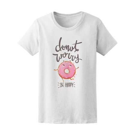 Donut Worry Be Happy Funny Tee Women's -Image by