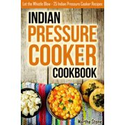 Indian Pressure Cooker Cookbook: Let the Whistle Blow - 25 Indian Pressure Cooker Recipes - eBook