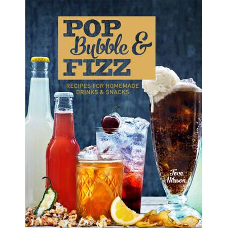 Pop, Bubble & Fizz : Recipes for Homemade Drinks &