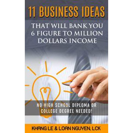 11 Business Ideas That Will Bank You 6 Figure To Million Dollars Income: No High School Diploma OR College Degree Needed! - eBook (Halloween College Care Package Ideas)
