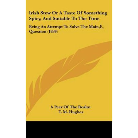 Irish Stew Or A Taste Of Something Spicy  And Suitable To The Time  Being An Attempt To Solve The Main  E  Question  1839