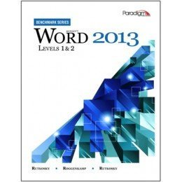 Microsoft Word 2013: Benchmark Series: Level 1 and 2