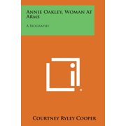 Annie Oakley, Woman at Arms : A Biography