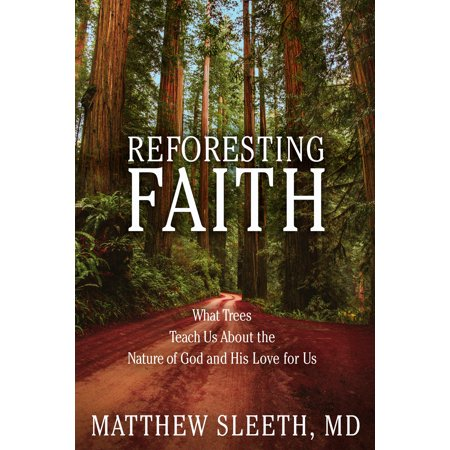 Reforesting Faith : What Trees Teach Us About the Nature of God and His Love for Us ()