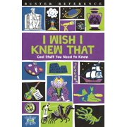 I Wish I Knew That : Cool Stuff You Need to Know