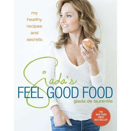 Giada's Feel Good Food : My Healthy Recipes and Secrets
