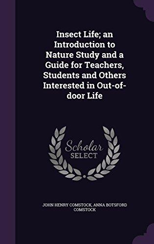 Insect Life; An Introduction to Nature Study and a Guide for Teachers, Students and Others Interested in... by