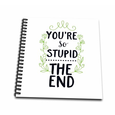 3dRose You Are So Stupid The End Funny Saying Lucky Quotes - Mini Notepad, 4 by 4-inch - Halloween Party Quotes And Sayings