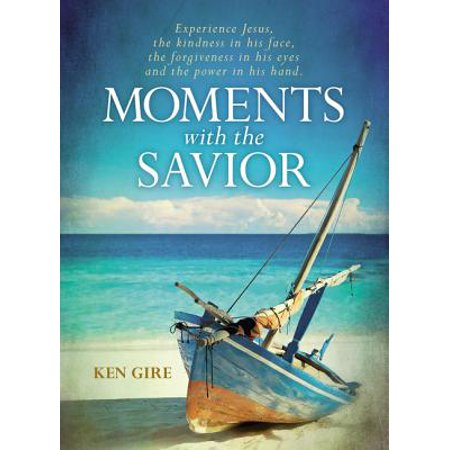 Moments with the Savior : Experience Jesus, the Kindness in His Face, the Forgiveness in His Eyes, and the Power in His Hand. - In The Palm Of His Hand