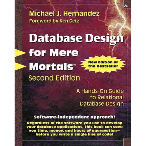 Database Design for Mere Mortals: A Hands-On Guide to Relational Database Design [With CDROM]