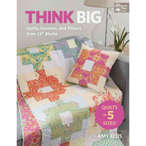 "Think Big: Quilts, Runners, and Pillows from 18"" Blocks"