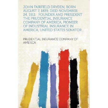 John Fairfield Dryden  Born August 7  1839  Died November 24  1911  Founder And President The Prudential Insurance Company Of America  Pioneer Of Indu