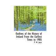 Outlines of the History of Ireland from the Earliest Times to 1905
