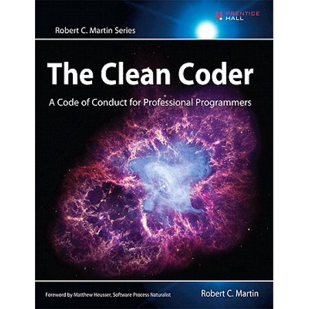 The Clean Coder : A Code of Conduct for Professional