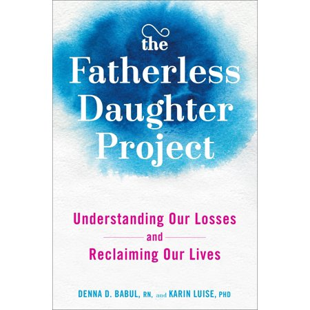 The Fatherless Daughter Project : Understanding Our Losses and Reclaiming Our Lives (Halloween Project Life)