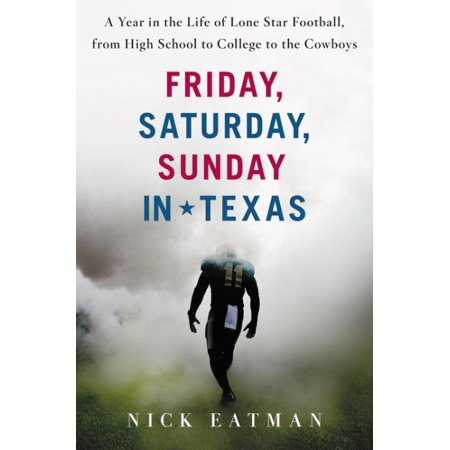 Friday  Saturday  Sunday In Texas   A Year In The Life Of Lone Star Football  From High School To College To The Cowboys