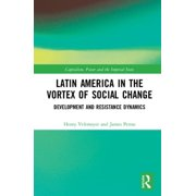 Latin America in the Vortex of Social Change : Development and Resistance Dynamics